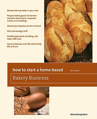 How to Start a Home-Based Bakery Business By Davis, Detra Denay